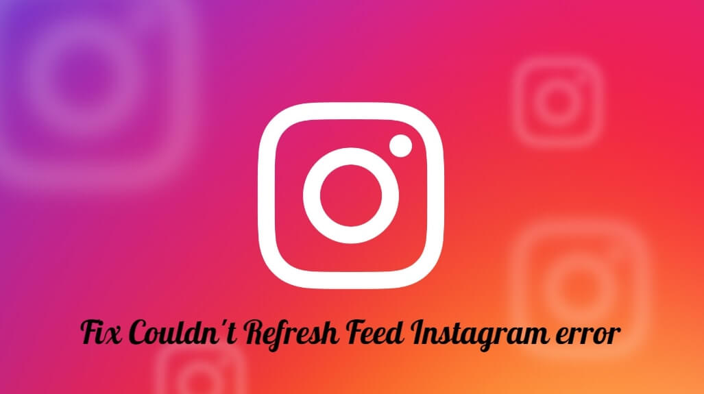 Photo of 7 Tips to Fix Instagram Couldn't Refresh Feed Problem